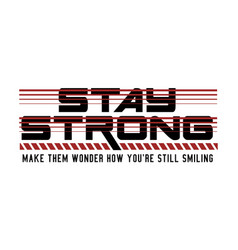 Stay strong typography for t-shirt printing vector