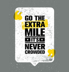 go the extra mile it is never crowded inspiring vector image