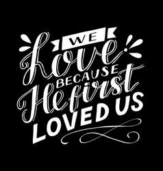 Hand lettering with bible verse we love because he vector