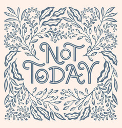 Not today one color vector