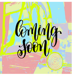 coming soon hand lettering inscription on abstract vector image