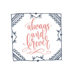 always and forever - hand lettering romantic quote vector image