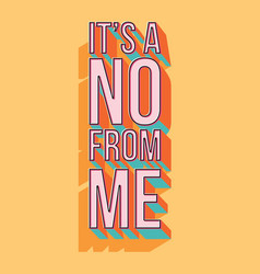 Its a no from me typography modern poster design vector
