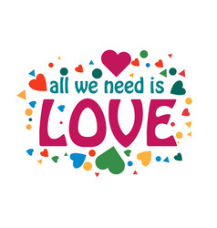 All we need is love template design vector