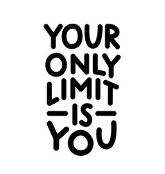 your only limit is you vector image