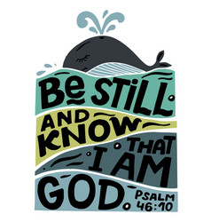 Hand lettering with bible verse be still and know vector