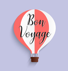 hot air balloon bon voyage calligraphy text flat vector image