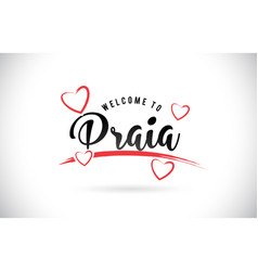 Praia welcome to word text with handwritten font vector
