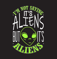 Aliens quotes and slogan good for t-shirt i m vector