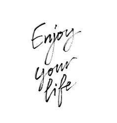 enjoy your life modern calligraphy vector image