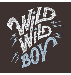 wild wild boy hand-lettering t-shirt vector image