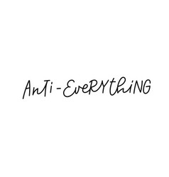 Anti-everything calligraphy quote lettering vector