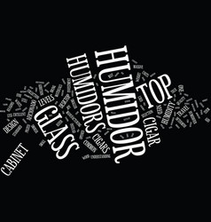 The beauty of a glass top humidor text background vector