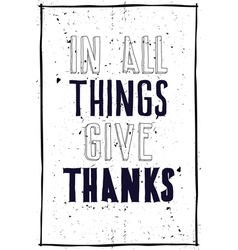 Grunge poster in all things give thanks vector