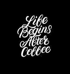 life begins after coffee hand written lettering vector image