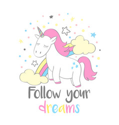 Cute unicorn with lettering follow your dreams vector