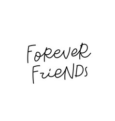forever friends calligraphy quote lettering vector image