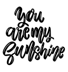 you are my sunshine lettering phrase on white vector image