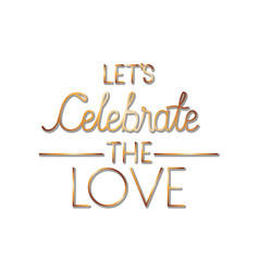 Let is celebrate love label isolated icon vector