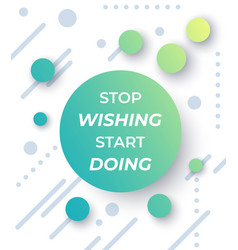 Motivation quotes stop wishing start doing vector