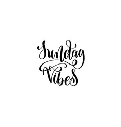 Sunday vibes - hand written lettering inscription vector