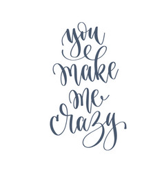 you make me crazy - hand lettering romantic love vector image
