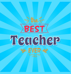 Best teacher ever inscription vector
