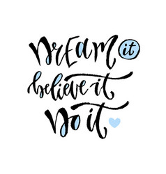 dream it believe it do it hand lettering modern vector image