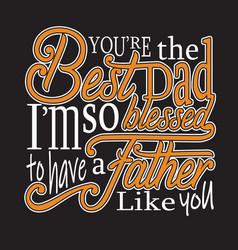 fatherday quotes and slogan good for t-shirt you vector image