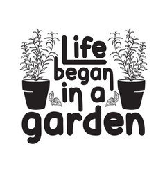 gardener quotes and slogan good for t-shirt life vector image