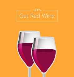 lets get red wine poster with glasses of champagne vector image