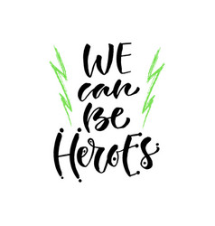 We can be heroes hand lettering modern hand vector
