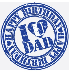 Happy birthday I love Dad grunge stamp vector image