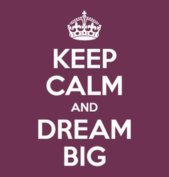 Keep calm and dream big poster quote vector