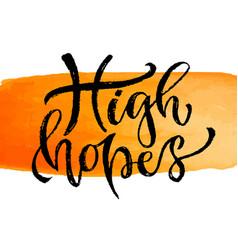 High hopes hand lettering modern inspirational vector