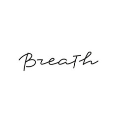 breath calligraphy quote lettering vector image