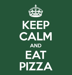 keep calm and eat pizza poster quote vector image vector image