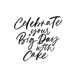 Celebrate your big day with cake calligraphy vector
