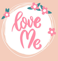 love me lettering phrase on background with vector image