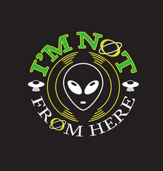 Ufo quotes and slogan good for t-shirt i m not vector
