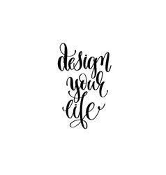 Design your life - hand written lettering vector