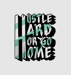 hustle hard or go home template vector image