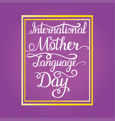 lettering - intarnational mother language day for vector image