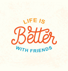 Life is better with friends friendship day poster vector