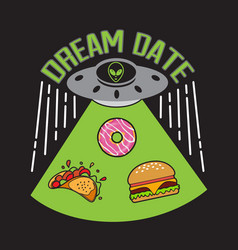 Ufo quotes and slogan good for print dream date vector
