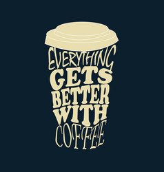 everything gets better with coffee vector image