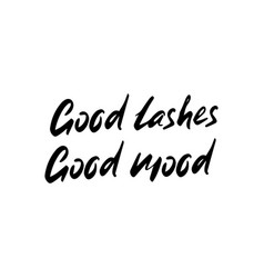 Good lashes good mood hand sketched lashes quote vector
