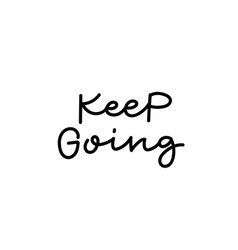 Keep going calligraphy quote lettering vector