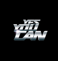yes you can lettering motivation and support vector image