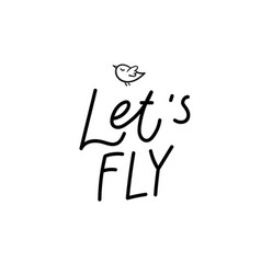 lets fly bird calligraphy quote lettering vector image